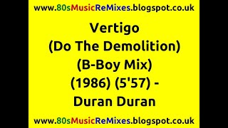 Vertigo (Do The Demolition) (B-Boy Mix) - Duran Duran | 80s Club Mixes | 80s Club Music | 80s Dance