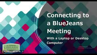 Connecting to a BlueJeans Meeting with a Laptop or Desktop Computer
