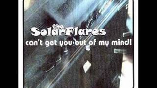 The Solarflares - Can't Get You Out Of My Mind