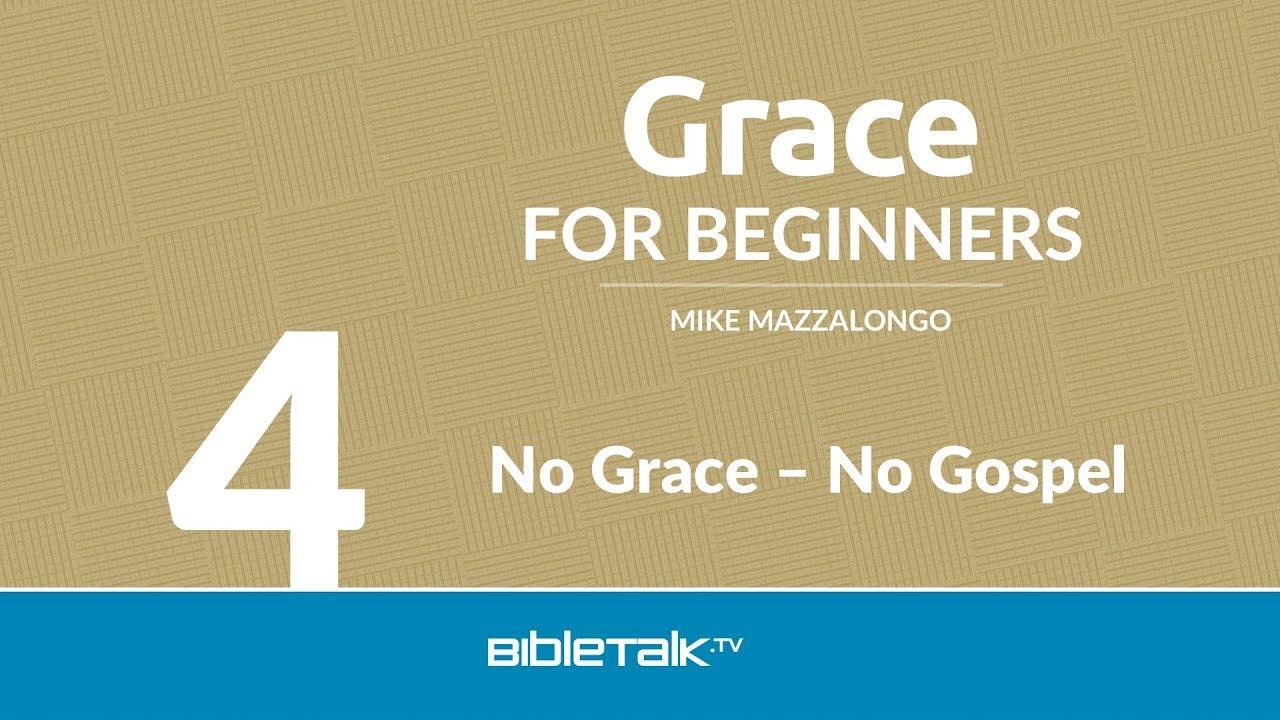 4. No Grace - No Gospel