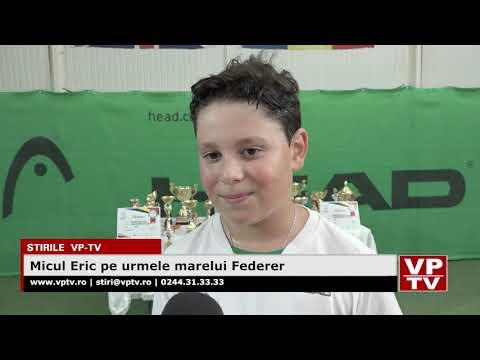 Micul Eric pe urmele marelui Federer