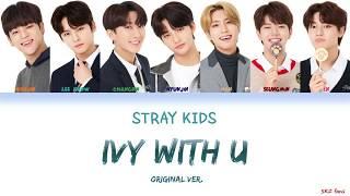 Stray Kids (스트레이 키즈) - IVY with U (Original Ver.) Lyrics