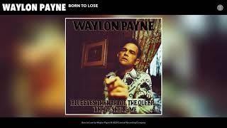 Waylon Payne Born To Lose