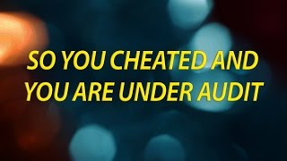 So you cheated on your taxes and you are under a tax audit
