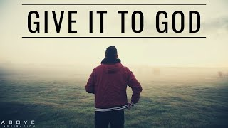 GIVE IT TO GOD   Stop Worrying & Trust God - Inspirational & Motivational Video