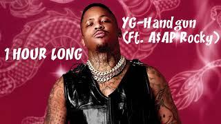 YG HANDGUN(Ft. A$AP Rocky)[1 HOUR LONG VERSION]