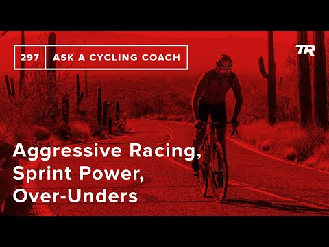 Aggressive Racing, Sprint Power, Over-Unders and More – Ask a Cycling Coach 297