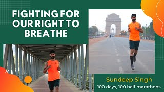 100 Days, 100 Half Marathons - Sundeep Singh - Fighting For Our Right To Breathe