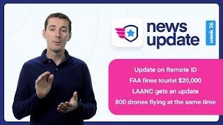 Drone News: RemoteID update, $20K fine for tourist in Vegas, LAANC get an update, etc