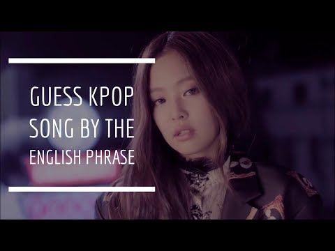 GUESS THIS KPOP SONG BY THEIR ENGLISH PHRASE/LYRICS ?!!