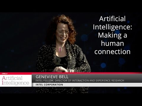 Artificial intelligence: Making a human connection - Genevieve Bell (Intel Corporation)