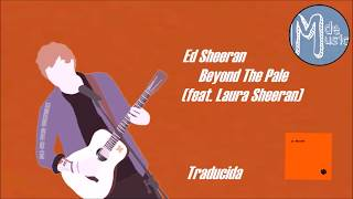 Ed Sheeran - Beyond The Pale (Subtitulada - Lyrics) / MdeMusic