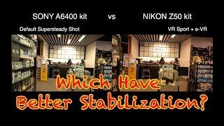 SONY A6400 vs NIKON Z50 kit lens stabilization test for video