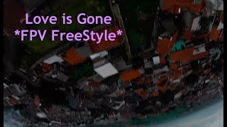 Love is Gone || FPV FreeStyle
