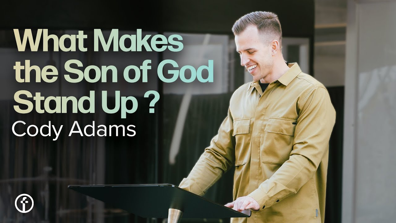 What Makes The Son of God Stand Up? | Cody Adams