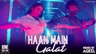 Haan Main Galat Remix- Love Aaj Kal | Kartik, Sara | Pritam | Arijit Singh | Shashwat | DJ Aqeel