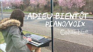 ADIEU BIENTÔT PIANOVOIX •Columbine
