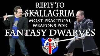 REPLY to Skallagrim, most practical weapons for a Fantasy Dwarf?