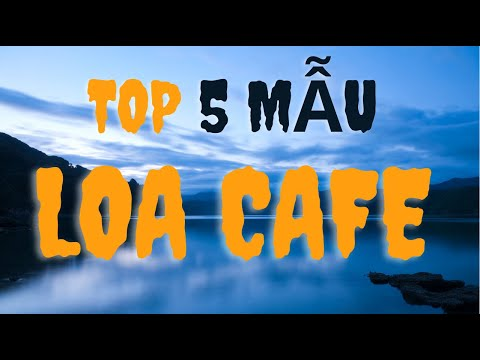 Top 5 mẫu loa cho quán cà phê và âm thanh cafe