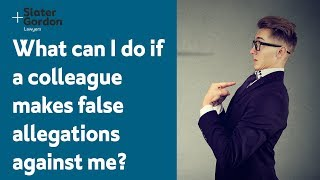 What can I do if a colleague makes false allegations against me?