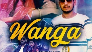 WANGA ( Official Video } | Shubham Bajwa | Amrinder | Dinesh | Harinder Singh | Latest Song 2018 |