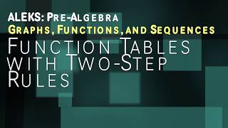 ALEKS: Pre Algebra - Graphs, Functions, and Sequences: Function Tables with Two-Step Rules