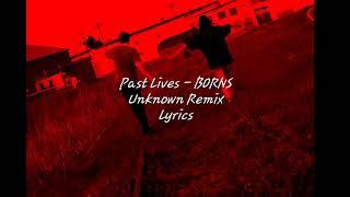 PAST LIVES - BORNS (UNKNOWN REMIX) LYRICS