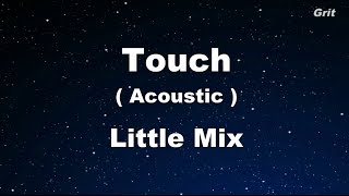 Touch (Acoustic) - Little Mix Karaoke 【No Guide Melody】 Instrumental