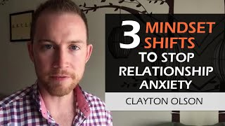 3 Mindset Shifts To STOP Relationship Anxiety