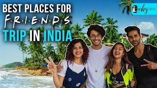 10 Best Places To Travel With Your Friends In India | Curly Tales