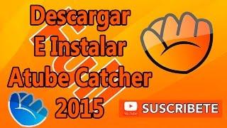 Como Descargar Atube Catcher 2015 Full Español