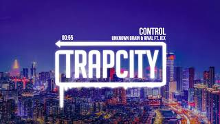 Unknown Brain & Rival - Control (ft. Jex)