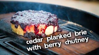 Cedar Planked Brie with Blueberry & Raspberry Chutney
