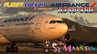 Fly to ST MAARTEN in the Cockpit of the AIR FRANCE Airbus A340!