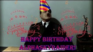 Hitler Is Informed That It's AlphaSkyRaider's Birthday
