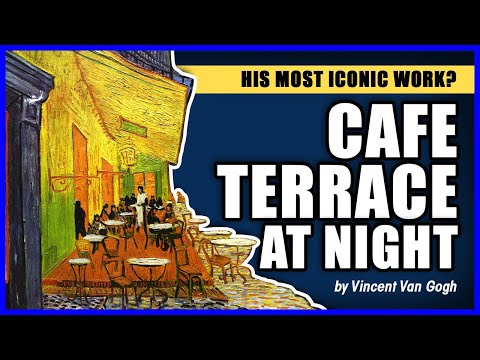 His Most Iconic Work? Cafe Terrace at Night by Vincent Van Gogh