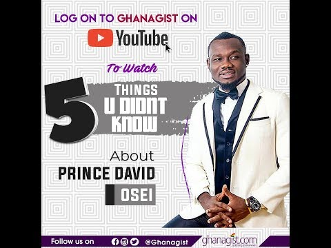 5 Things People Didn't Know About Prince David Osei | @GhanaGist Video