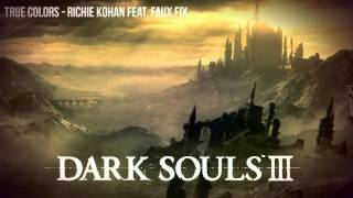 [High Quality Mp3]Dark Souls III - True Colors, Richie Kohan Feat - Faux Fix [Download]