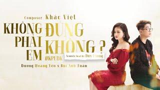 MV ACOUSTIC | KHÔNG PHẢI EM ĐÚNG KHÔNG? #KPEDK | DƯƠNG HOÀNG YẾN FT BÙI ANH TUẤN