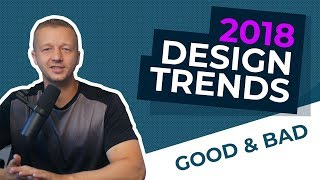 The Top 2018 Design Trends - The Good and the Bad