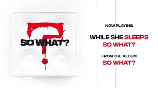 While She Sleeps   SO WHAT? (Audio)