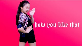 How You Like That (Dance Cover by Kaycee)