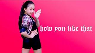 How You Like That (Dance Cover by Kaycee) | Kaycee & Rachel in Wonderland