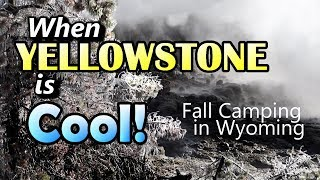 When Yellowstone is Cool : Fall Camping in Wyoming