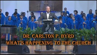 DR. CARLTON P. BYRD - WHAT'S HAPPENING TO THE CHURCH