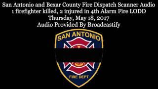 San Antonio Fire Dispatch Scanner Audio 1 firefighter killed 4th Alarm Fire LODD