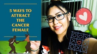 5 Ways to Attract the Cancer Female
