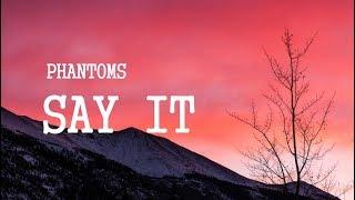 Phantoms - Say It  (Lyrics) ft. Anna Clendening