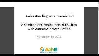 Understanding Your Grandchild:  A Seminar for Grandparents of Children with Autism Asperger Profiles