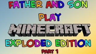 Minecraft: Exploded Edition (part 1 of 2)